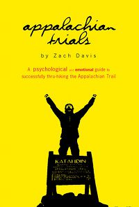 Appalachian Trials: A Psychological and Emotional Guide To Thru-Hike the Appalachian Trail (Volume 1) by Zach Davis