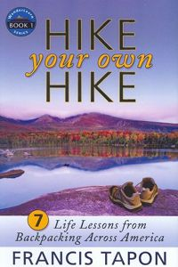 Hike Your Own Hike: 7 Life Lessons from Backpacking Across America (Wanderlearn) by Francis Tapon